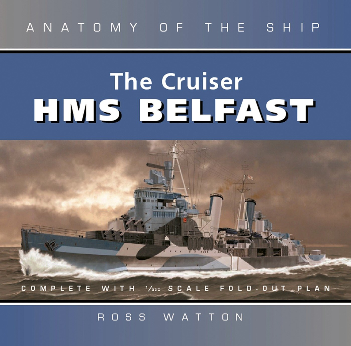 The Cruiser Belfast Anatomy Of The Ship Ross Watton