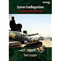 Syrian Conflagration: The Syrian Civil War, 2011-2013 (Middle East@war Book 1)