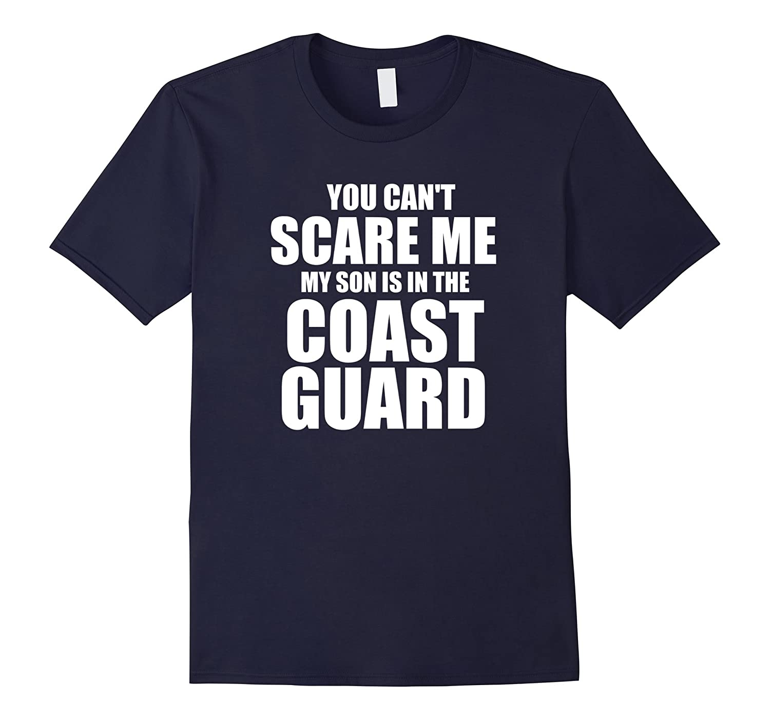 You Can't Scare me my son is in the Coast Guard shirt