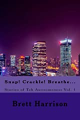 Snap! Crackle! Breathe... (Stories of Teh Awesomeness Book 1) Kindle Edition