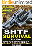 SHTF Survival for the Everyday Prepper: How To Protect Your Family From The Coming Fall Of Society And Thrive In The New World!