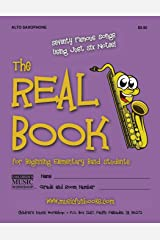 The Real Book for Beginning Elementary Band Students (Alto Sax): Seventy Famous Songs Using Just Six Notes Paperback