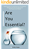 Are you Essential?: Simple Secrets to unlocking your True Potential, Releasing the past & tapping into your Passion…