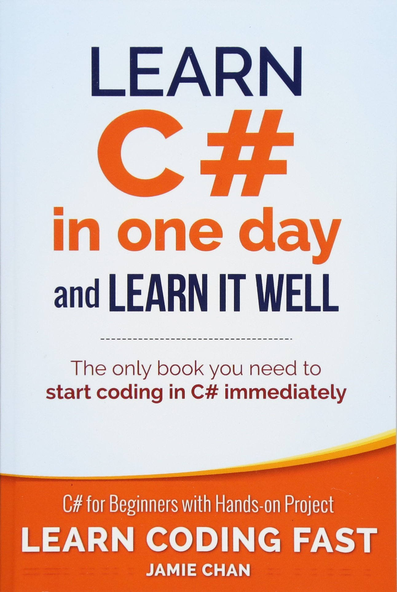 Learn C# in One Day and Learn It Well: C# for Beginners with Hands