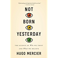 Not Born Yesterday: The Science of Who We Trust and What We Believe (English Edition)