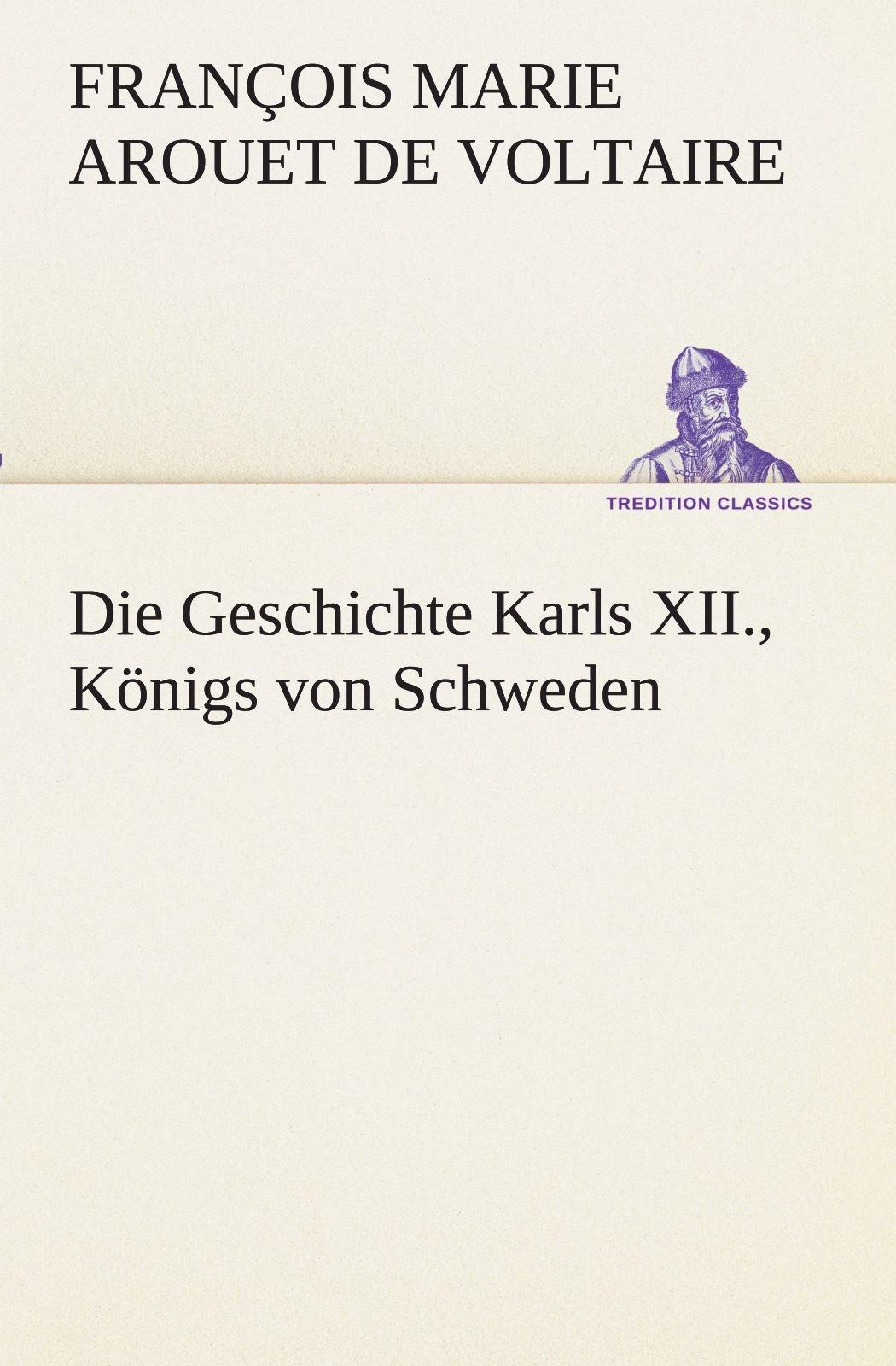 die-geschichte-karls-xii-knigs-von-schweden-tredition-classics