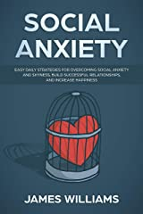 Social Anxiety : Easy Daily Strategies for Overcoming Social Anxiety and Shyness, Build Successful Relationships, and Increase Happiness Kindle Edition