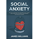 Social Anxiety : Easy Daily Strategies for Overcoming Social Anxiety and Shyness, Build Successful Relationships, and Increase Happiness (English Edition)