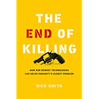 The End of Killing: How Our Newest Technologies Can Solve Humanityas Oldest Problem