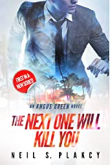 The Next One Will Kill You: An Angus Green Novel Kindle Edition