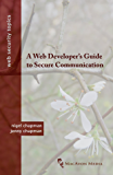 A Web Developer's Guide to Secure Communication (Web Security Topics)