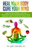 Heal Your Body, Cure Your Mind: Leaky Gut, Adrenal Fatigue, Liver Detox, Mental Health, Anxiety, Depression, Disease…