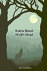 Robin Hood: Wolf's Head Kindle Edition