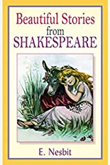 Beautiful Stories from Shakespeare (Annotated) Kindle Edition