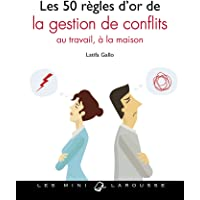 50 RÈGLES D'OR POUR BIEN GÉRER LES CONFLITS