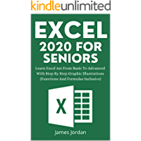EXCEL 2020 FOR SENIORS: LEARN EXCEL 365 FROM BASIC TO ADVANCED WITH STEP BY STEP GRAPHIC ILLUSTRATIONS (FUNCTIONS AND…