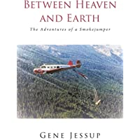 Between Heaven and Earth: The Adventures of a Smokejumper