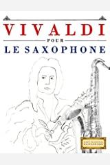 Vivaldi pour le Saxophone: 10 pièces faciles pour le Saxophone débutant livre (French Edition) Kindle Edition