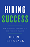 Hiring Success: How Visionary CEOs Compete for the Best Talent