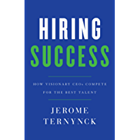 Hiring Success: How Visionary CEOs Compete for the Best Talent (English Edition)