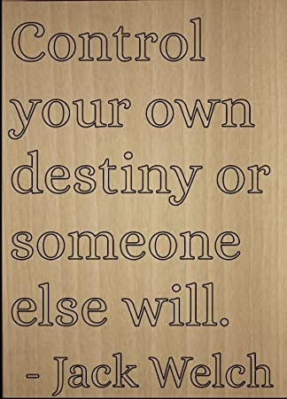 Amazoncom Control Your Own Destiny Or Someone Else Quote By