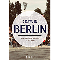 3 Days in Berlin: Berlin Travel Guide - Best 72 Hours in Berlin for First-Timers (English Edition)