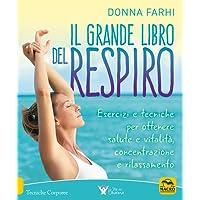 Il grande libro del respiro. Esercizi e tecniche per ottenere salute e vitalità, concentrazione e rilassamento
