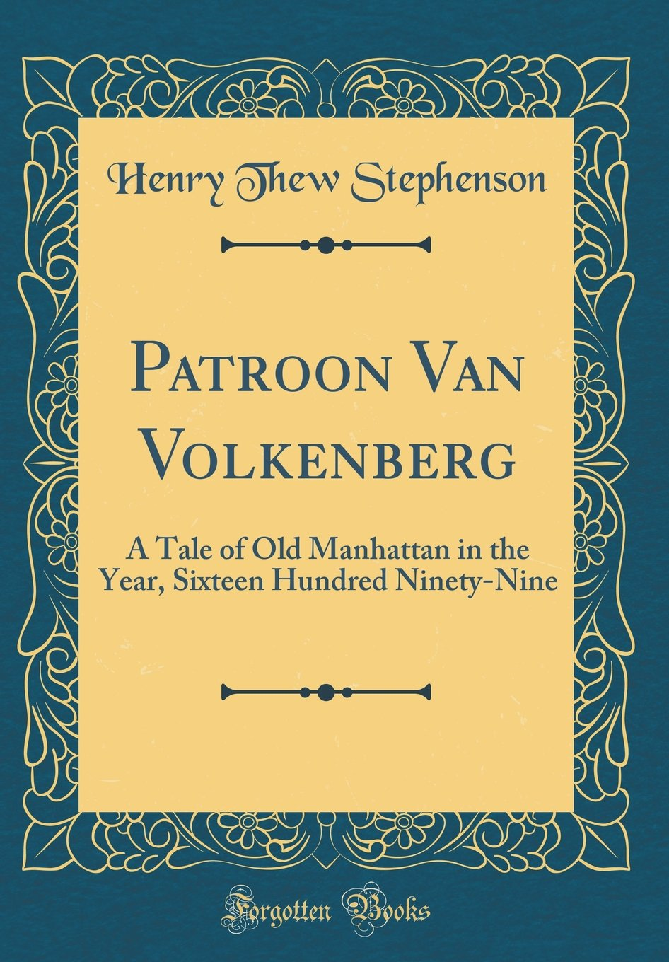 Read Online Patroon Van Volkenberg: A Tale of Old Manhattan in the Year, Sixteen Hundred Ninety-Nine (Classic Reprint) ebook