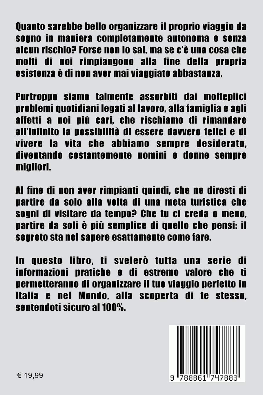 Viaggiare Da Soli No Problem Come Organizzare Il Proprio Viaggio Perfetto In Italia e Nel Mondo Alla Scoperta Di Sé Stessi e Sentirsi Sicuri