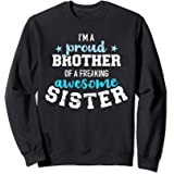 I'm a proud brother of a wonderful sweet and awesome sister Sweatshirt