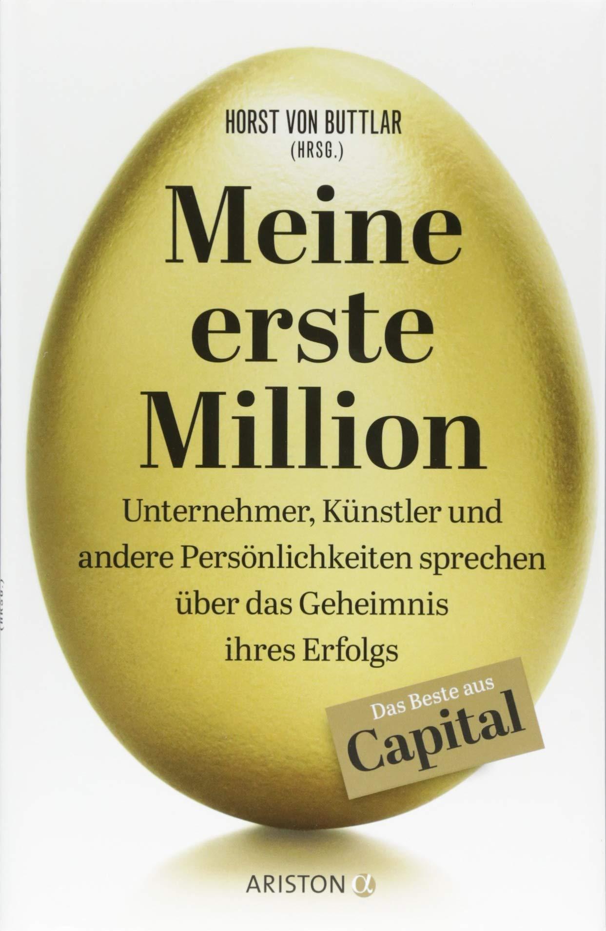 Meine erste Million: Unternehmer, Künstler und andere Persönlichkeiten  sprechen über das Geheimnis ihres Erfolgs - Das Beste aus Capital : von  Buttlar, Horst: Amazon.de: Bücher