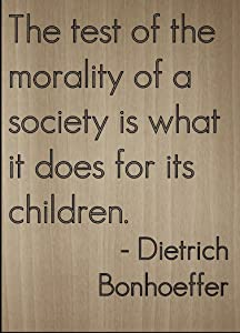Mundus Souvenirs The Test of The Morality of a Society is. Quote by Dietrich Bonhoeffer, Laser Engraved on Wooden Plaque - Size: 8