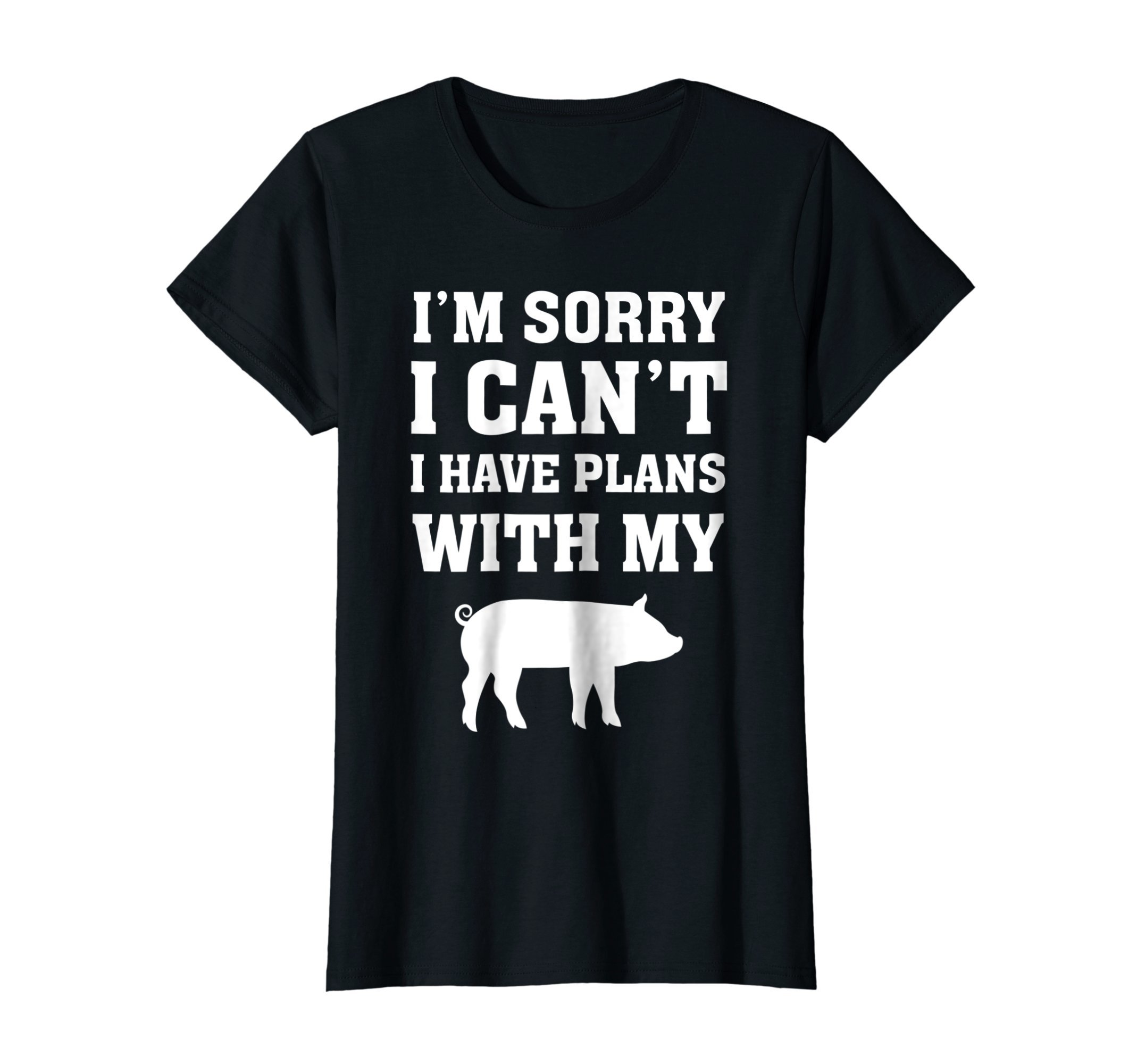 Womens I'm Sorry I Can't I Have Plans With My Pig T-Shirt XL Black