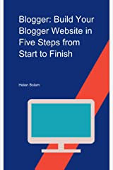 Blogger: Build Your Blogger Website in Five Steps from Start to Finish.