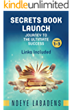 Secrets Book Launch: Journey to the Ultimate Success Book 3 Links Included (Secrets of Success)