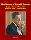 The Humor of Ronald Reagan: Quips, Jokes and Anecdotes From the Great Communicator