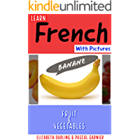 Learn French Easily With Pictures: Fruit & Vegetables Picture Book For Children & Adults (Easy French 1)