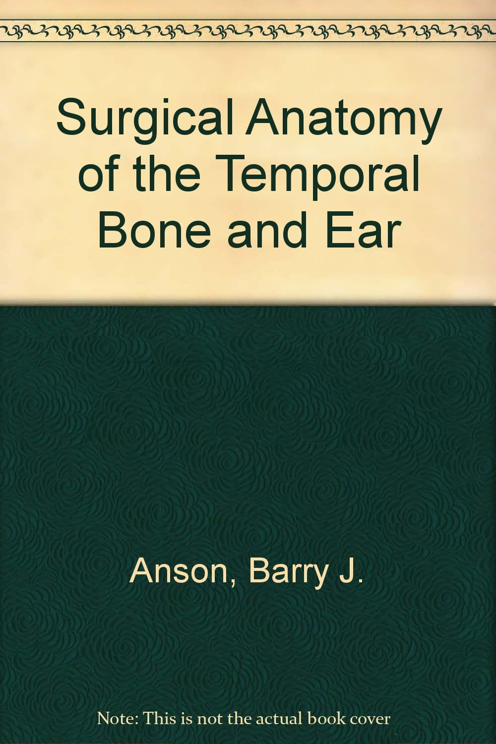 Surgical Anatomy Of The Temporal Bone And Ear Barry J Anson J A