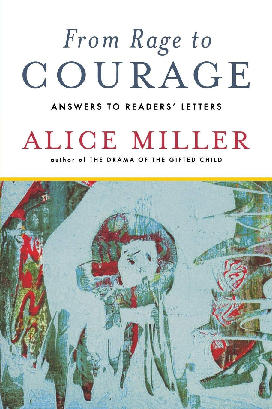 From Rage To Courage Answers To Readers Letters Alice