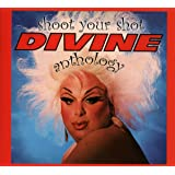 Shoot Your Shot - The Divine Anthology