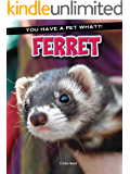 Ferret (You Have a Pet What?!)