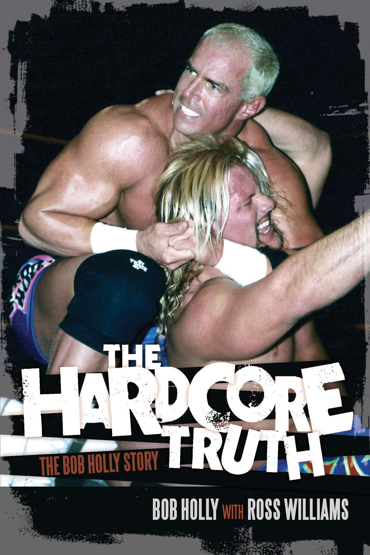 The Hardcore Truth: The Bob Holly Story: Amazon.es: Holly ...