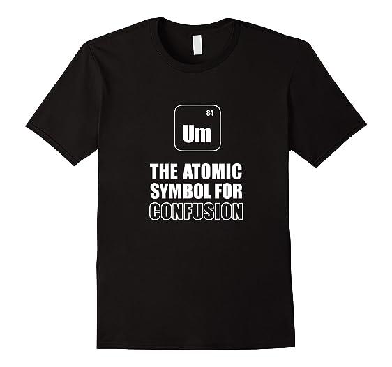 Amazon Um The Atomic Symbol For Confusion Periodic Table Fun