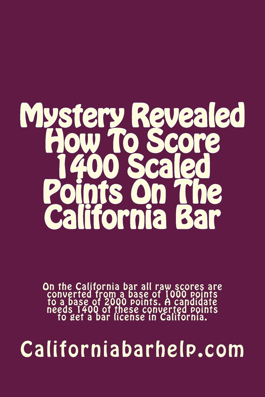 Californiabarhelp.com Mystery Revealed How To Score 1400 Scaled Points On The California Bar: On the California bar all raw scores are converted from ... points to get a bar license in California. pdf epub