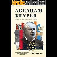 Abraham Kuyper e as bases para uma teologia pública: A soberania divina e o desenvolvimento humano nas esferas da existência