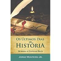 Os Últimos Dias da História: Um Manual de Escatologia Bíblica