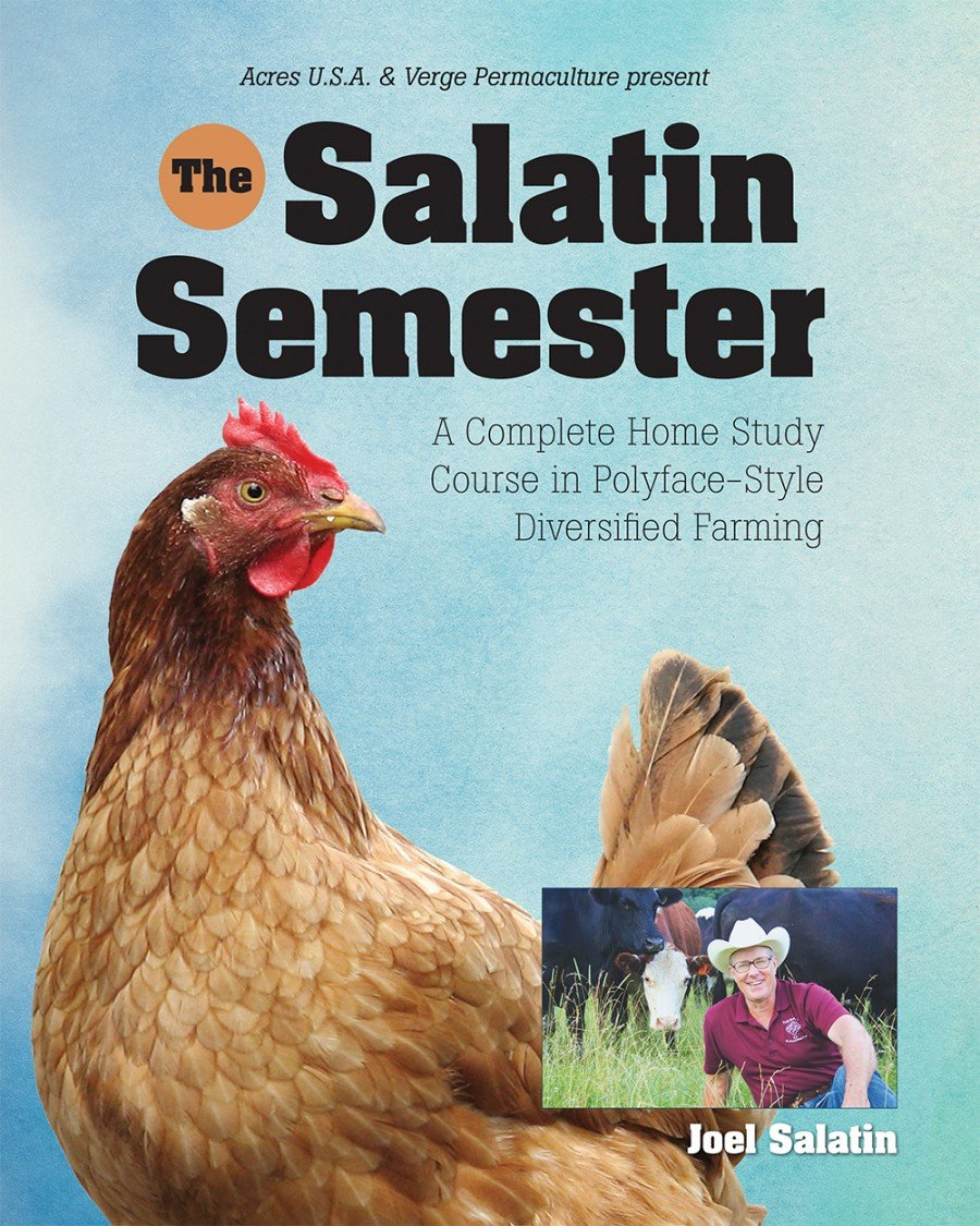 The Salatin Semester: A Complete Home Study Course in Polyface-Style Diversified Farming