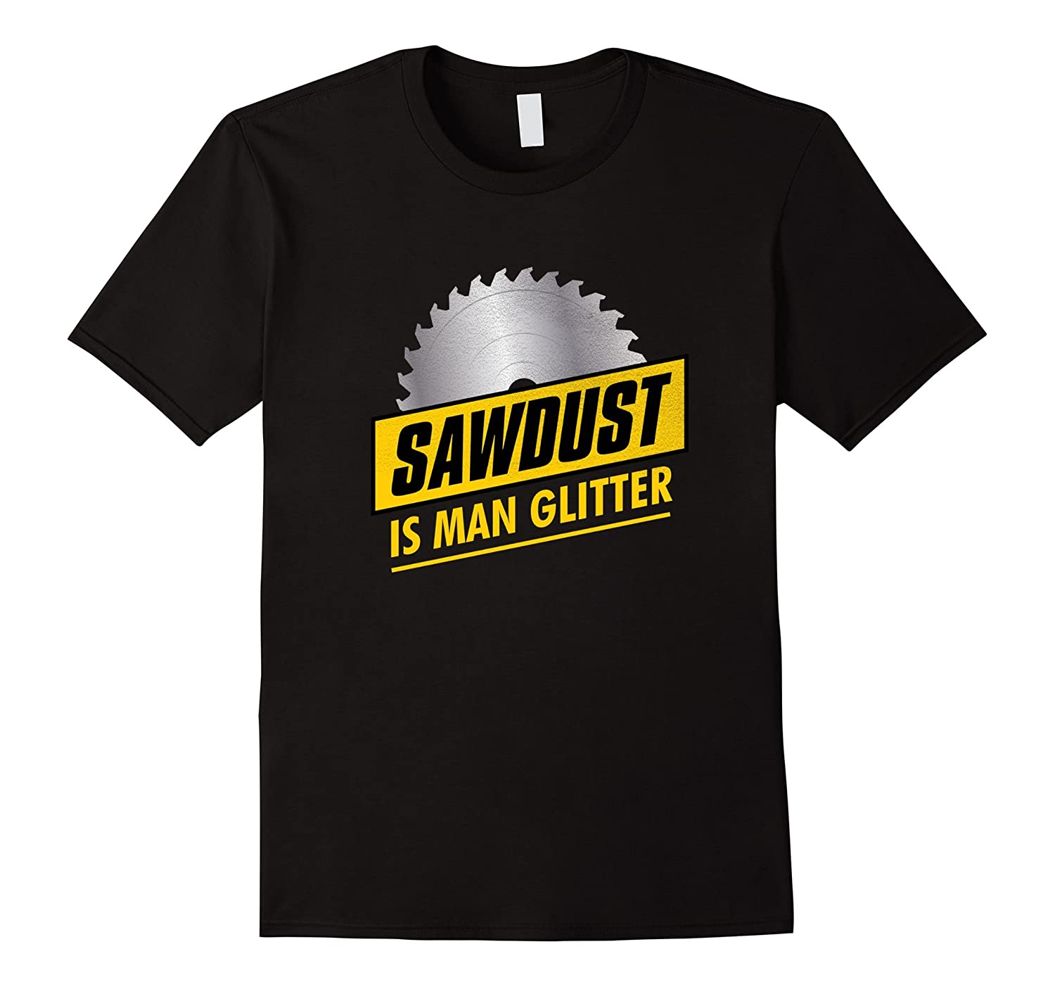 Mens Sawdust is Man Glitter, Funny gift for Dad and Woodworkers
