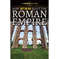 How STEM Built the Roman Empire (How STEM Built Empires)