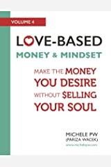 Love-Based Money and Mindset: Make the Money You Desire Without Selling Your Soul (Love-Based Business Book 4) Kindle Edition
